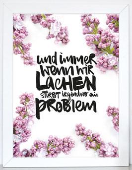 """Kunstdruck """"Und immer, wenn wir lachen, stirbt irgendwo ein Problem"""""""