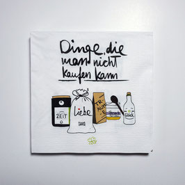 """Papier-Servietten """"Dinge, die man nicht kaufen kann"""""""