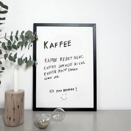 """Kunstdruck """"Kaffee redet nicht. Kaffee jammert nicht. Kaffee macht einfach seinen Job. Ich mag Kaffee """""""