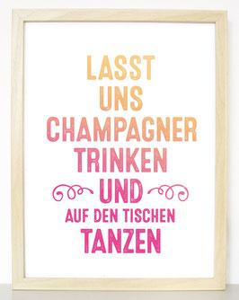 """Kunstdruck """"Lasst uns Champagner trinken und auf den Tischen tanzen"""""""
