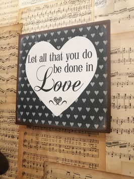 Mooi metalen tekstbord, let all that you do be done in Love, afmetingen 20 x 20 cm, prijs per stuk
