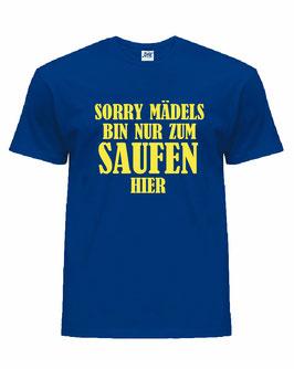Sorry Mädels bin nur zum saufen hier Shirt Blau Gelb