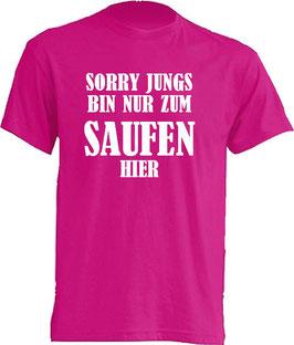 Sorry Jungs ich bin nur zum saufen hier Shirt Pink