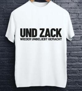 Und Zack wieder unbeliebt gemacht Shirt weiss