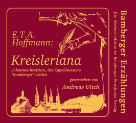 "E.T.A. Hoffmann: Kreisleriana - Johannes Kreislers, des Kapellmeisters ""Bamberger"" Leiden"