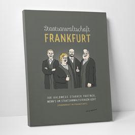 """Leinwanddruck """"Staatsanwaltschaft Frankfurt – Ihr halbwegs starker Partner, wenn's um Staatsanwaltsfragen geht (zumindest in Frankfurt)"""""""