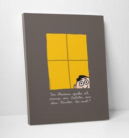 """Leinwanddruck """"Im Museum gucke ich immer am liebsten aus dem Fenster. Sie auch?"""""""