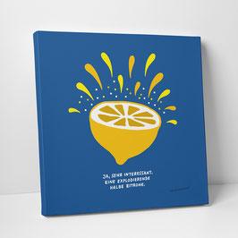 """Leinwanddruck """"Ja, sehr interessant. Eine explodierende halbe Zitrone"""""""