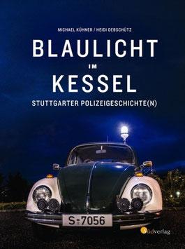 Blaulicht im Kessel: Stuttgarter Polizeigeschichte(n)