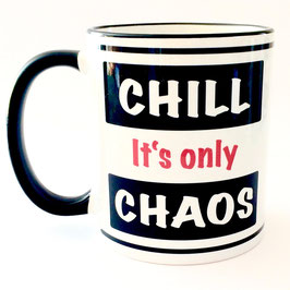 Tasse Chill - It's only Chaos