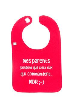 """Bavoir """" mes parents pensent que c'est eux qui commandent... MDR """""""