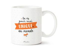 """Mug """"Tu es pour moi unique au monde"""""""