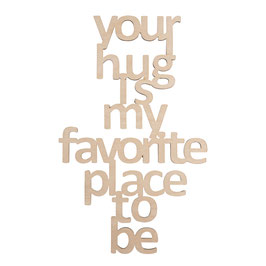 Holzschrift *your hug is my favorite place to be*