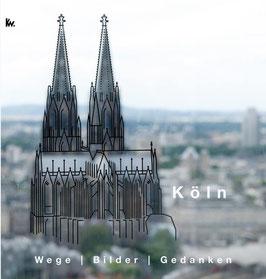 Köln Wege-Bilder-Gedanken