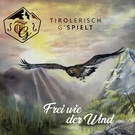 Tirolerisch G'spielt | Frei wie der Wind