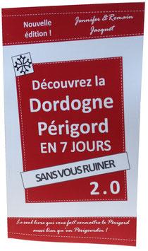"""""""Découvrez la Dordogne Périgord en 7 jours sans vous ruiner 2.0"""""""