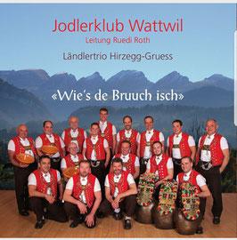 Jodlerklub Wattwil (Wies de Bruuch isch)