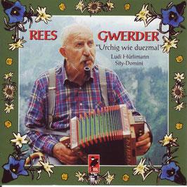 Rees Gwerder (Urchig wie duezmal)