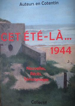 """LIVRE """"CET ETE-LA... 1944"""" - NOUVELLES, RECITS ET TEMOIGNAGES."""