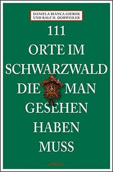 111 Orte im Schwarzwald, die man gesehen haben muss - Buch von Ralf H. Dorweiler & Daniela Bianca Gierok