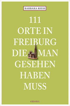 111 Orte in Freiburg, die man gesehen haben muss - Buch von Barbara Riess