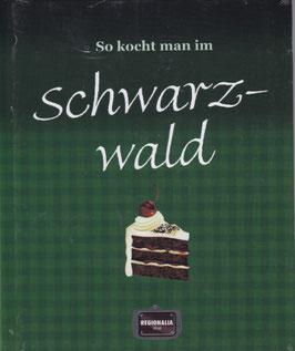 So kocht man im Schwarzwald / Kochbuch-Schwarzwald-Schwarzwälder Küche / gebunden