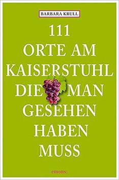111 Orte am Kaiserstuhl, die man gesehen haben muss - Buch von Barbara Krull