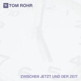 Tom Rohr - ZWISCHEN JETZT UND DER ZEIT - Audio-CD