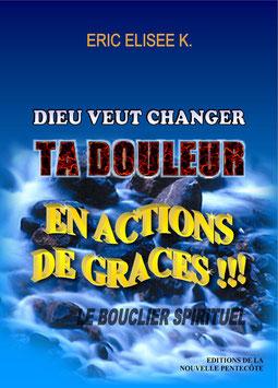 DIEU VEUT CHANGER TA DOULEUR EN ACTIONS DE GRACES !!! (LE BOUCLIER SPIRITUEL)