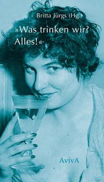 Jürgs, Britta (Hg.): »Was trinken wir? Alles!«