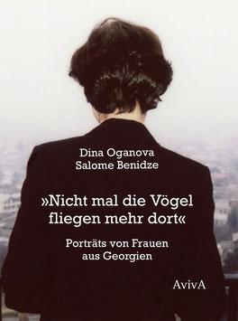 Benidze, Salome; Oganova, Dina: »Nicht mal die Vögel fliegen mehr dort« – Porträts von Frauen aus Georgien