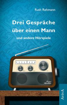 Rehmann, Ruth: Drei Gespräche über einen Mann und andere Hörspiele