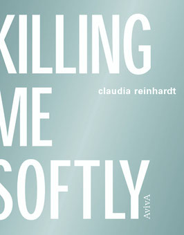 Reinhardt, Claudia: Killing Me Softly - Todesarten