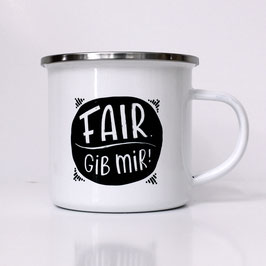Fair. Gib mir! Emaille