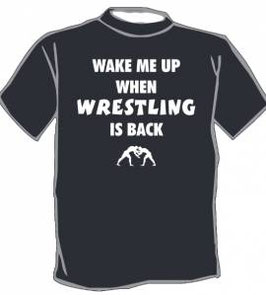 """T-Shirt """"Wake me up when WRESTLING is back"""""""