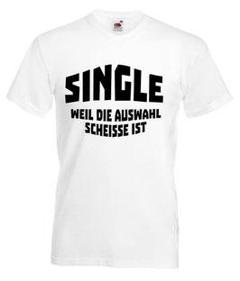 Single weil die Auswahl scheisse ist Shirt weiss