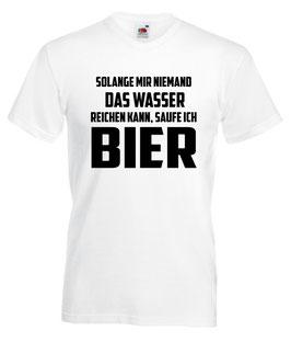 Solang mir niemand das Wasser reichen kann trinke ich Bier Shirt weiss