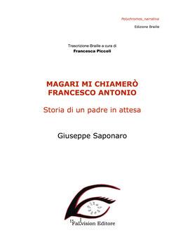 Magari mi chiamerò Francesco Antonio, di Giuseppe Saponaro, edizione Braille (2018)