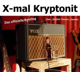X-mal Kryptonit - Das offizielle Bootleg - Live...Zettels Traum...Opladen