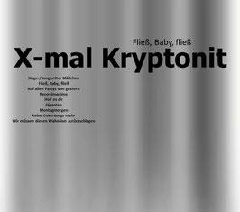 X-mal Kryptonit - Fließ, Baby, fließ