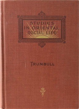Trumbull, H. Clay - Studies in Oriental Social Life and Gleams from the East on the Sacred Page