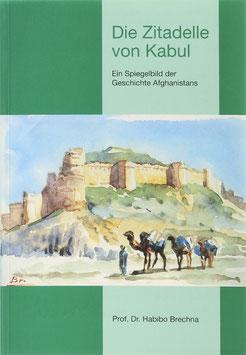 Brechna, Habibo - Die Zitadelle von Kabul - Ein Spiegelbild der Geschichte Afghanistans