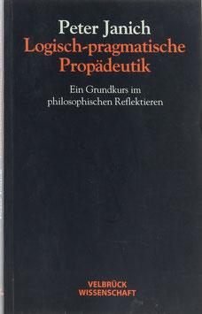 Janich, Peter - Logisch-pragmatische Propädeutik - Ein Grundkurs im philosophischen Reflektieren