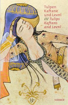 Erduman-Calis, Deniz (Hrsg.) - Tulpen, Kaftane und Levni - Höfische Mode und Kostümalben der Osmanen aus dem Topkapi Palast Istanbul