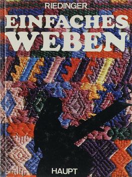 Riedinger, Rudolf und Helene - Einfaches Weben - Eine Anleitung nach den Mustern und der Technik der Indianer Guatemalas