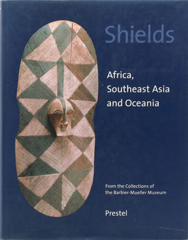 Benitez & Barbier - Shields - Africa, Southeast Asia and Oceania - From the Collections of the Barbier-Mueller Museum