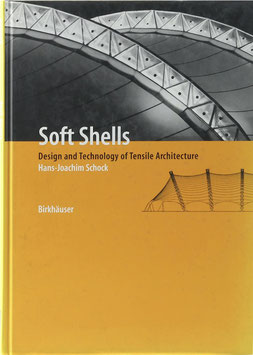 Schock, Hans-Joachim - (Dachkonstruktion) Soft Shells - Design and Technology of Tensile Architecture