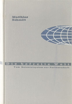Schmitt, Matthias - Die befreite Welt - Vom Kolonialsystem zur Partnerschaft