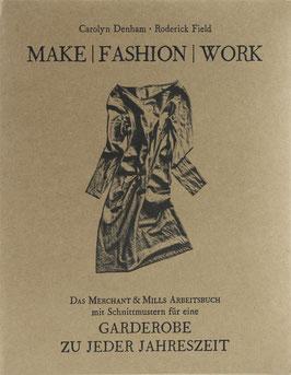 Denham, Carolyn und Field, Roderick - Make Fashion Work - Das Merchant & Mills Arbeitsbuch mit Schnittmustern für eine Garderobe zu jeder Jahreszeit