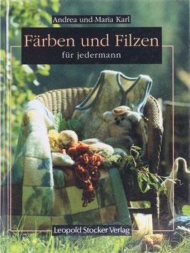 Karl, Maria und Karl-Schurian, Andrea - Färben und Filzen für jedermann